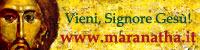 http://www.maranatha.it    Vieni, Signore Gesù!